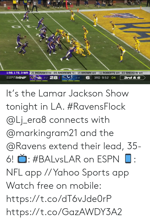 roberts: 10  21 INGRAMII RB | 89 ANDREWS TE 15 BROWN WR  11 ROBERTS WR 83 SNEAD IV WR  1 RB, 1 TE, 3 WR  8-2 28  ESF MNF  3rd& 6  3RD 9:52 04  6-4 It's the Lamar Jackson Show tonight in LA. #RavensFlock  @Lj_era8 connects with @markingram21 and the @Ravens extend their lead, 35-6!  📺: #BALvsLAR on ESPN 📱: NFL app // Yahoo Sports app Watch free on mobile: https://t.co/dT6vJde0rP https://t.co/GazAWDY3A2