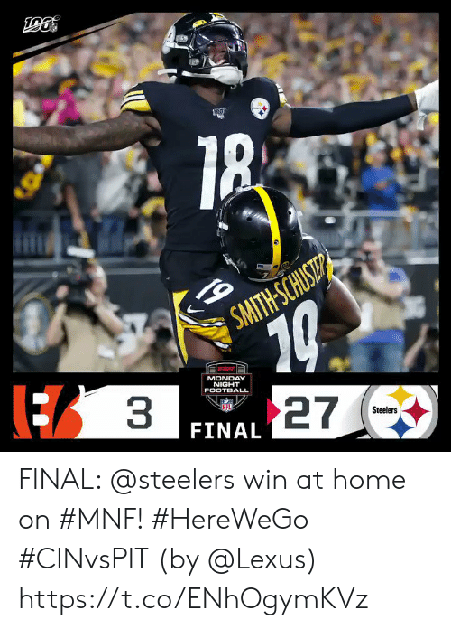 Football, Lexus, and Memes: 10  27  3  SMITH-SCHUST  MONDAY  NIGHT  FOOTBALL  Steelers  FINAL FINAL: @steelers win at home on #MNF! #HereWeGo #CINvsPIT  (by @Lexus) https://t.co/ENhOgymKVz