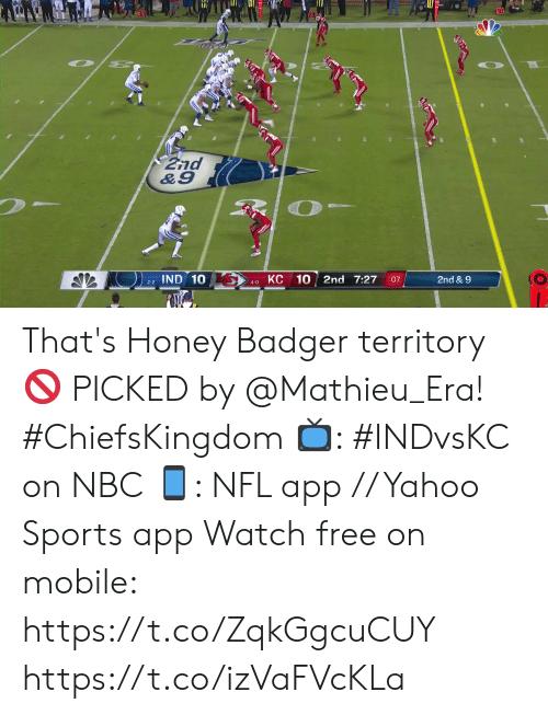 Memes, Nfl, and Sports: 10  2nd  &9  IND 10  КС  10  2nd 7:27  2nd & 9  07  2-2  4-0 That's Honey Badger territory 🚫  PICKED by @Mathieu_Era! #ChiefsKingdom  📺: #INDvsKC on NBC 📱: NFL app // Yahoo Sports app Watch free on mobile: https://t.co/ZqkGgcuCUY https://t.co/izVaFVcKLa