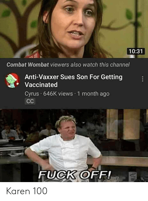 Anti Vaxxer: 10:31  Combat Wombat viewers also watch this channel  Anti-Vaxxer Sues Son For Getting  Vaccinated  Cyrus 646K views 1 month ago  СС  FUCK OFF! Karen 100