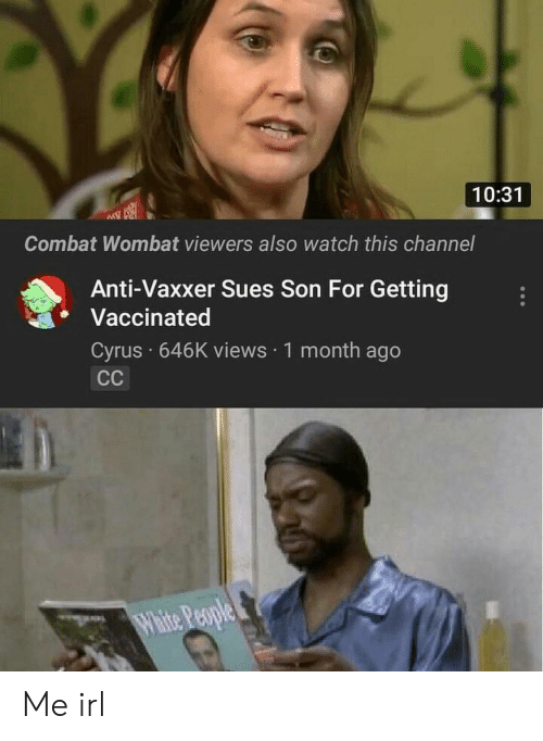 Anti Vaxxer: 10:31  Combat Wombat viewers also watch this channel  Anti-Vaxxer Sues Son For Getting  Vaccinated  Cyrus 646K views 1 month ago Me irl