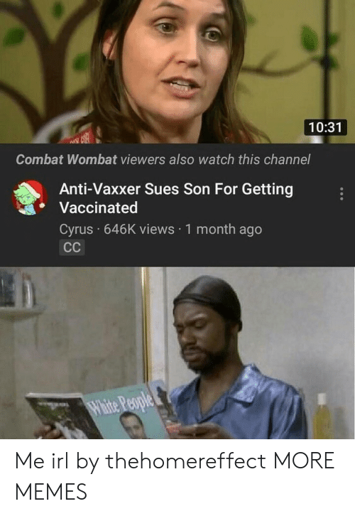 Anti Vaxxer: 10:31  Combat Wombat viewers also watch this channel  Anti-Vaxxer Sues Son For Getting  Vaccinated  Cyrus 646K views 1 month ago Me irl by thehomereffect MORE MEMES