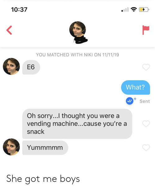 11 11: 10:37  <  YOU MATCHED WITH NIKI ON 11/11/19  Е6  What?  +  Sent  Oh sorry...I thought you were a  vending machine...cause you're a  snack  Yummmmm  L She got me boys