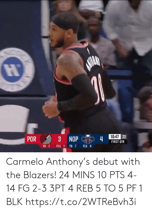 Anthony: 10:47 23  POR  3 NOP  4  FIRST QTR  TO 7  FLS O  FLS 1 TO 7  ANA Carmelo Anthony's debut with the Blazers!   24 MINS  10 PTS 4-14 FG 2-3 3PT 4 REB 5 TO 5 PF  1 BLK   https://t.co/2WTReBvh3i