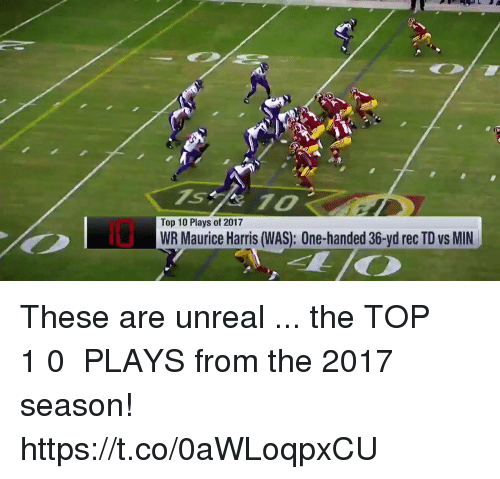 Memes, 🤖, and Unreal: 10  7s  Top 10 Plays of 2017  WR Maurice Harris (WAS): One-handed 36-yd rec TD vs MIN These are unreal ... the TOP 1️⃣0️⃣ PLAYS from the 2017 season! https://t.co/0aWLoqpxCU