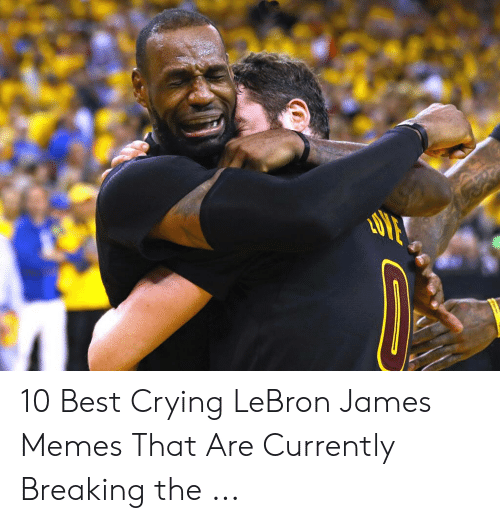 lebron james meme: 10 Best Crying LeBron James Memes That Are Currently Breaking the ...