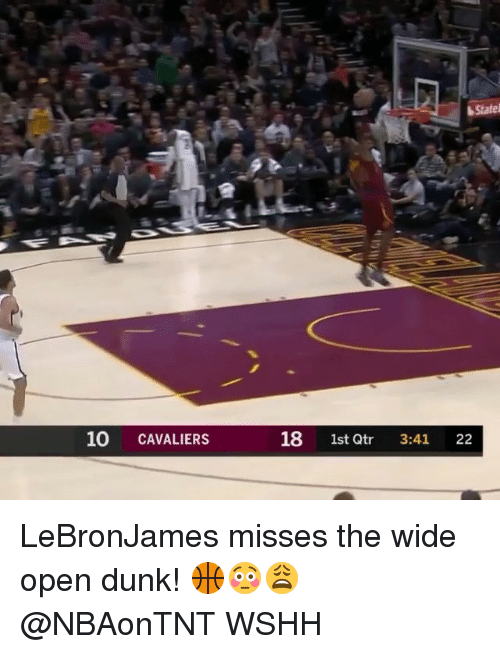 Dunk, Memes, and Wshh: 10 CAVALIERS  18 1st Qtr 3:41 22 LeBronJames misses the wide open dunk! 🏀😳😩 @NBAonTNT WSHH