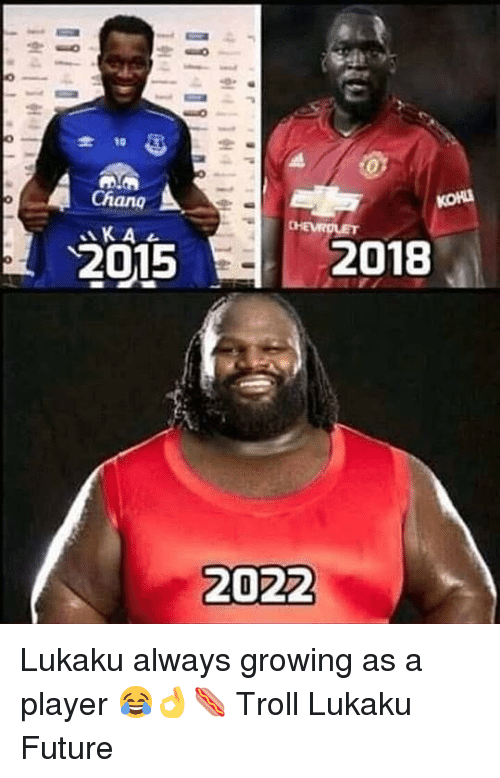 Future, Memes, and Troll: -10  Chang  KA  KOH  2015  2018  2022 Lukaku always growing as a player 😂👌🌭 Troll Lukaku Future