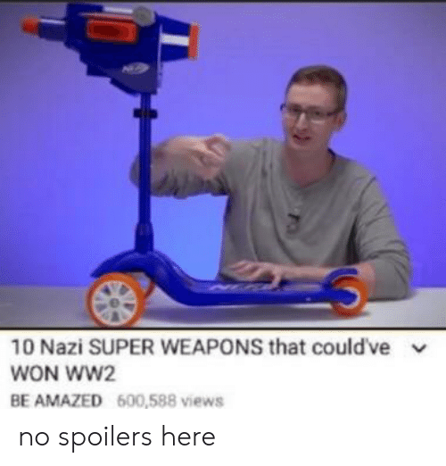 Ww2, Super, and Nazi: 10 Nazi SUPER WEAPONS that couldve v  WON WW2  BE AMAZED 600,588 views no spoilers here