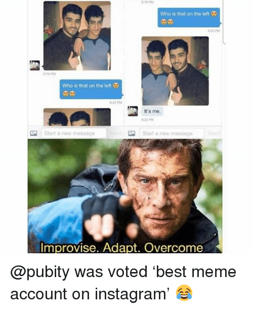Instagram, Meme, and Memes: 10 PM  Who is that on the left  22 PM  19 PM  Who is that on the left 9  0O  22 PM  It's me.  22 PM  Start a new message  Start a new message  Improvise. Adapt. Overcome @pubity was voted 'best meme account on instagram' 😂
