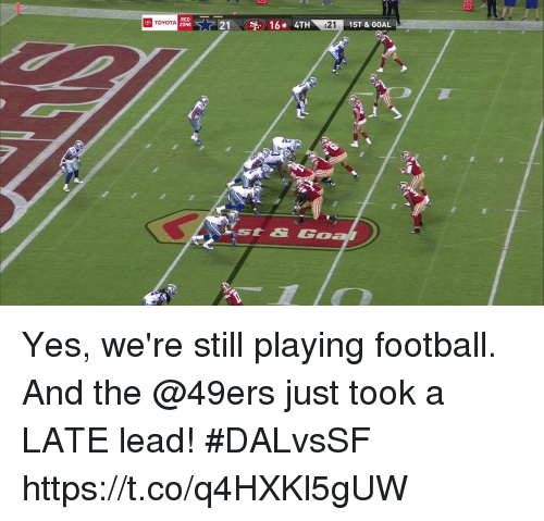 goa: 10  RED  TOYOTA  1ST & GOAL  yst& Goa Yes, we're still playing football. And the @49ers just took a LATE lead!  #DALvsSF https://t.co/q4HXKl5gUW