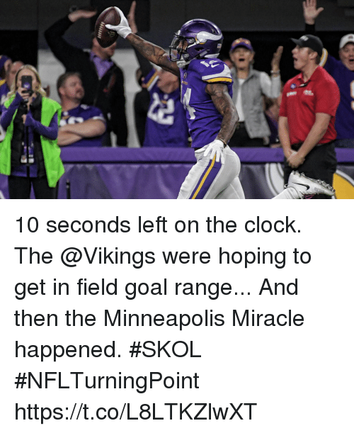 Clock, Memes, and Goal: 10 seconds left on the clock. The @Vikings were hoping to get in field goal range...  And then the Minneapolis Miracle happened. #SKOL #NFLTurningPoint https://t.co/L8LTKZlwXT