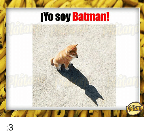 Batman, Platano, and Soy: 10 Soy Batman!  Platano :3