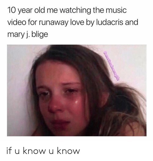 Love, Ludacris, and Memes: 10 year old me watching the music  video for runaway love by ludacris and  mary j. blige if u know u know