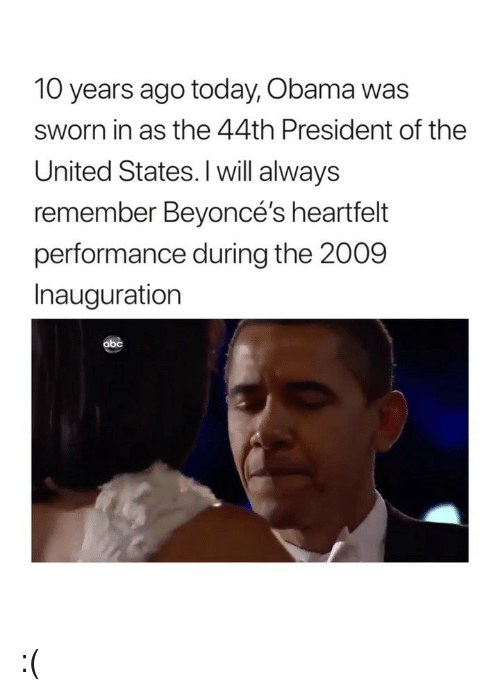 Abc, Obama, and Today: 10 years ago today, Obama was  sworn in as the 44th President of the  United States. I will always  remember Beyoncé's heartfelt  performance during the 2009  Inauguration  abc :(
