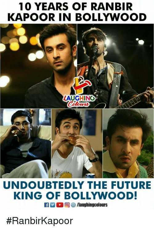 Future, Bollywood, and Indianpeoplefacebook: 10 YEARS OF RANBIR  KAPOOR IN BOLLYWOOD  AUGHING  UNDOUBTEDLY THE FUTURE  KING OF BOLLYWOOD  R E O @ 紗/laughingcolours #RanbirKapoor