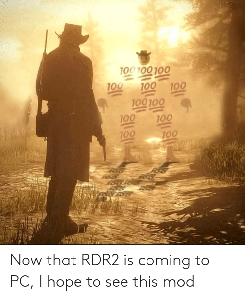 Hope, Mod, and Now: 100 100 100  100  100  100  100 100  100  100  100  100 Now that RDR2 is coming to PC, I hope to see this mod