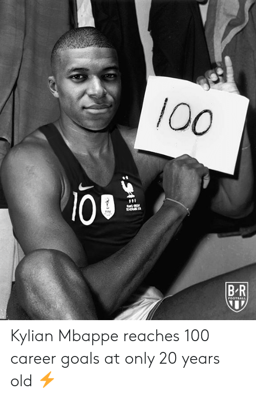 Football, Goals, and Old: 100  100  FFF  BR  FOOTBALL Kylian Mbappe reaches 100 career goals at only 20 years old ⚡
