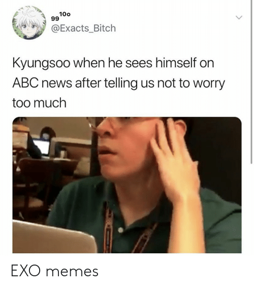 Abc News: 100  99  @Exacts_Bitch  Kyungsoo when he sees himself on  ABC news after telling us not to worry  too much EXO memes