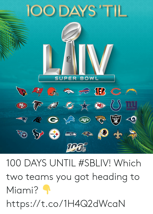 til: 100 DAYS 'TIL  LAIV  SUPER BOWL  nu  RAIDERS  NEW YORK  JETS  Steelers  NFL  (29 100 DAYS UNTIL #SBLIV!  Which two teams you got heading to Miami? 👇 https://t.co/1H4Q2dWcaN
