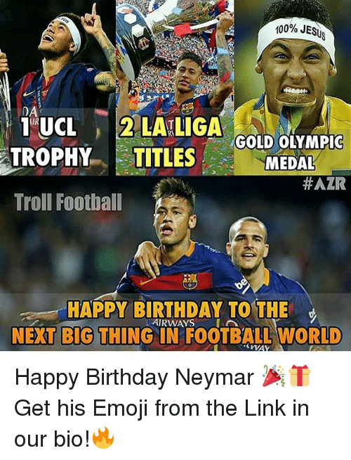 next-big-thing: 100% JESUS  DA  1 UCL 2 LALIGA  GOLD OLYMPIC  TROPHY  TITLES  MEDAL  HAZR  HAPPY BIRTHDAY TO THE  AIRWAYS  NEXT BIG THING IN FOOTBALL WORLD Happy Birthday Neymar 🎉🎁 Get his Emoji from the Link in our bio!🔥