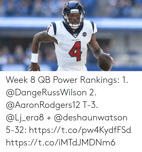 Texans: 100  RCN  TEXANS Week 8 QB Power Rankings: 1. @DangeRussWilson  2. @AaronRodgers12  T-3. @Lj_era8 + @deshaunwatson  5-32: https://t.co/pw4KydfFSd https://t.co/iMTdJMDNm6
