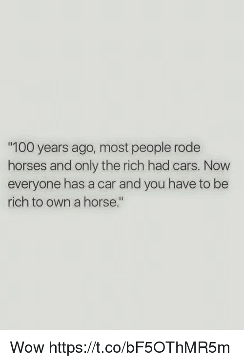 """Anaconda, Cars, and Horses: 100 years ago, most people rode  horses and only the rich had cars. Now  everyone has a car and you have to be  rich to own a horse."""" Wow https://t.co/bF5OThMR5m"""