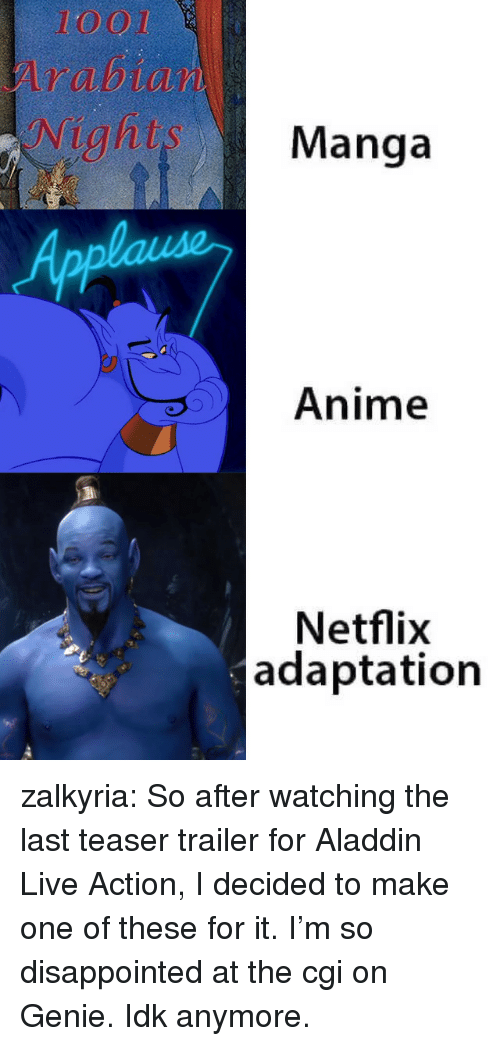 teaser: 1001  Manga  Anime  Netflix  adaptation zalkyria:  So after watching the last teaser trailer for Aladdin Live Action, I decided to make one of these for it. I'm so disappointed at the cgi on Genie. Idk anymore.