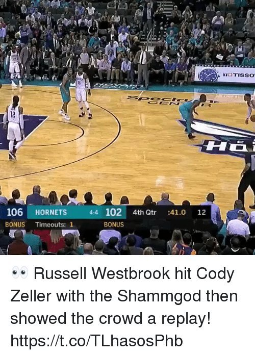 Memes, Russell Westbrook, and 🤖: 106 HORNETS 44 102 4th Qtr :41.0 12  BONUS Timeouts: 1  BONUS 👀 Russell Westbrook hit Cody Zeller with the Shammgod then showed the crowd a replay! https://t.co/TLhasosPhb