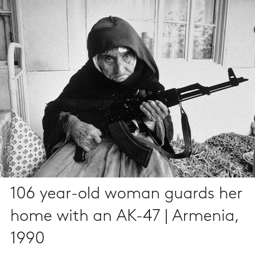 Old woman: 106 year-old woman guards her home with an AK-47   Armenia, 1990