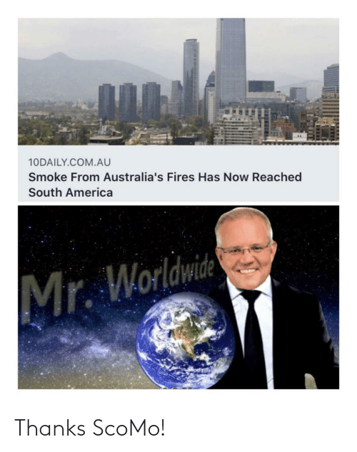 Mr: 10DAILY.COM.AU  Smoke From Australia's Fires Has Now Reached  South America  Mr. Worldwide Thanks ScoMo!