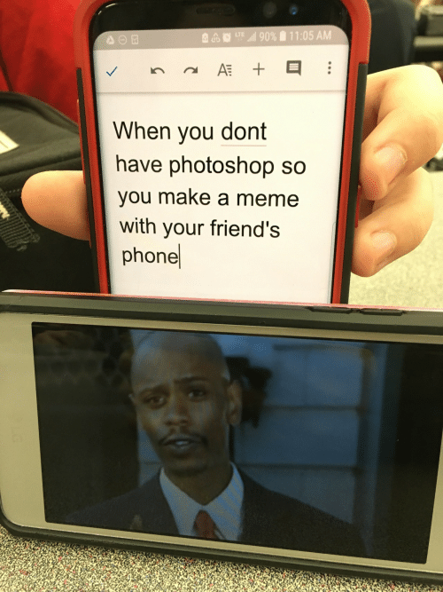 Meme With: 11:05 AM  ll 90%  LTE  AT  When you dont  have photoshop so  you make a meme  with your friend's  phone  II  +