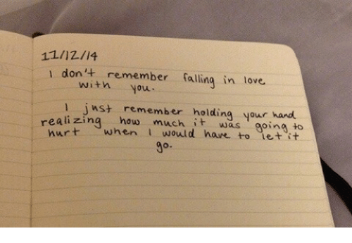 Love, How, and Don: 11/12/14  1 don remember falling in love.  with you.  reali zing how much t was goina bo  l iwst remember holding your hand  1乙i n  t was oina t0  hurt when I would hare to ietit  9o.