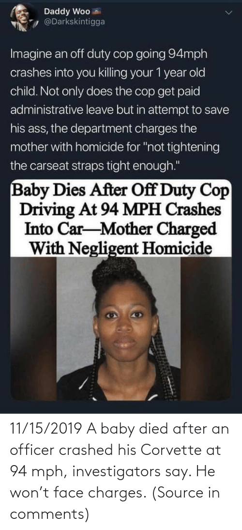 officer: 11/15/2019 A baby died after an officer crashed his Corvette at 94 mph, investigators say. He won't face charges. (Source in comments)