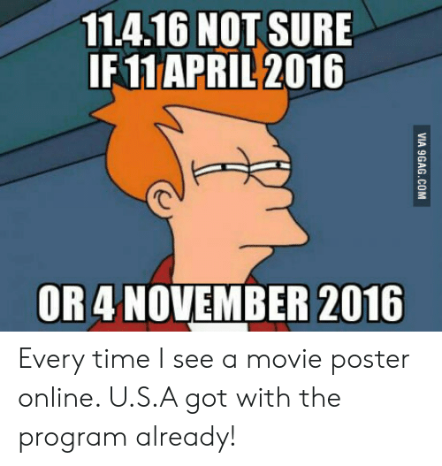 Movie, Time, and April: 11.4.16 NOT SURE  IF11 APRIL 2016  OR 4 NOVEMBER 2016 Every time I  see a movie poster online. U.S.A got with the program already!