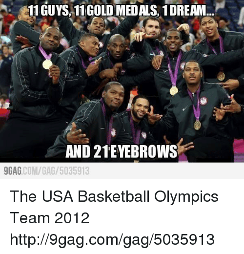 usa basketball: 11 GUYS, 11 GOLD MEDALS, 1DREAM  AND 21!EYEBROWS  9GAG  COM/GAG 5035913 The USA Basketball Olympics Team 2012