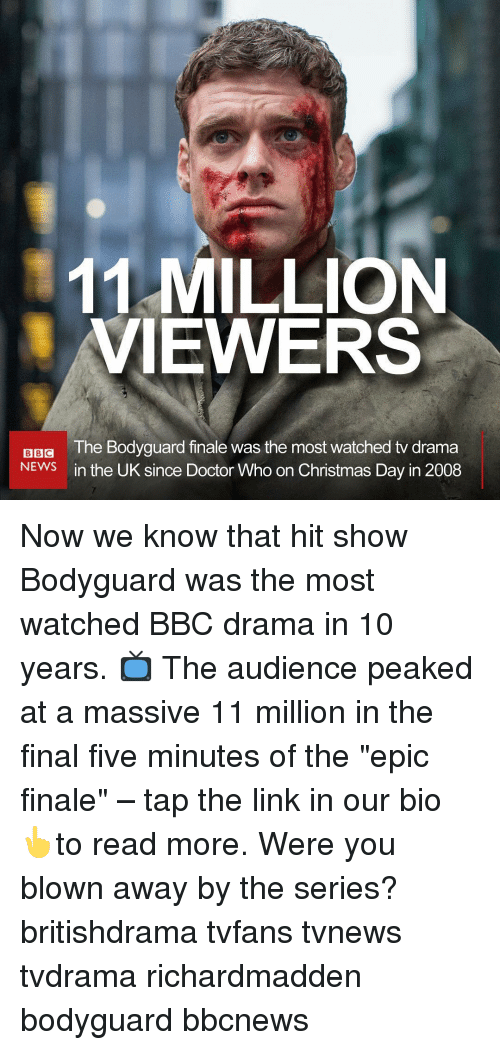 """Doctor Who: 11 MILLION  VIEWERS  The Bodyguard finale was the most watched tv drama  in the UK since Doctor Who on Christmas Day in 2008  BBG  NEWS Now we know that hit show Bodyguard was the most watched BBC drama in 10 years. 📺 The audience peaked at a massive 11 million in the final five minutes of the """"epic finale"""" – tap the link in our bio 👆to read more. Were you blown away by the series? britishdrama tvfans tvnews tvdrama richardmadden bodyguard bbcnews"""