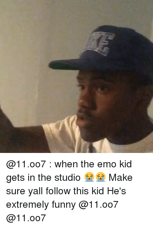Extremely Funny: @11.oo7 : when the emo kid gets in the studio 😭😭 Make sure yall follow this kid He's extremely funny @11.oo7 @11.oo7
