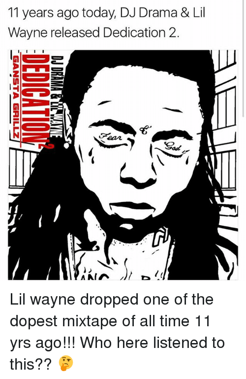 υοθ: 11 years ago today, DJ Drama & Lil  Wayne released Dedication 2.  I, I I I  A AIA Lil wayne dropped one of the dopest mixtape of all time 11 yrs ago!!! Who here listened to this?? 🤔