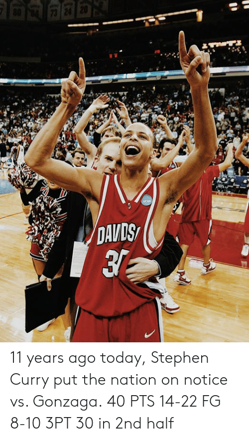 the nation: 11 years ago today, Stephen Curry put the nation on notice vs. Gonzaga.  40 PTS 14-22 FG 8-10 3PT 30 in 2nd half