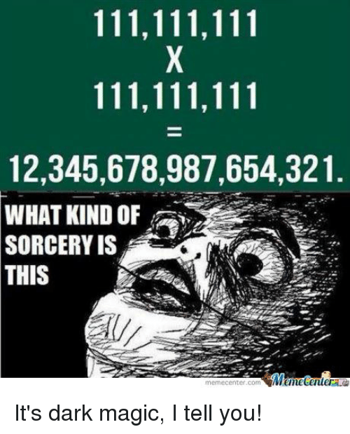 Meme Center Com: 111,111,111  111,111,111  12,345,678,987,654,321  WHAT KIND OF  SORCERY IS  THIS  Menhetenler  meme Center.com It's dark magic, I tell you!