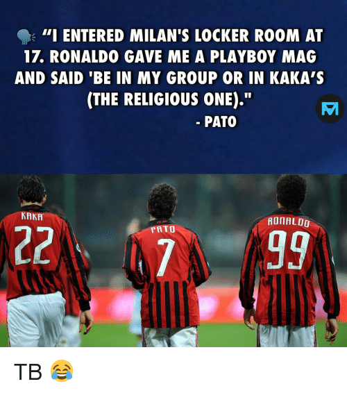 """Playboy: - 111 ENTERED MILAN'S LOCKER ROOM AT  17. RONALDO GAVE ME A PLAYBOY MAG  AND SAID 'BE IN MY GROUP OR IN KAKA'S  (THE RELIGIOUS ONE).""""  PATO  KAKA  AOIAL00  PRTO TB 😂"""