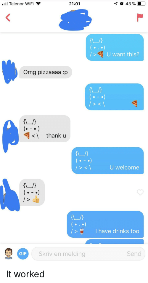 Gif, Omg, and Wifi: .111 Telenor WiFi  21:01  U want this?  Omg pizzaaaa :p  S <  thank u  U welcome  />I have drinks too  GIF  Skriv en melding  Send It worked