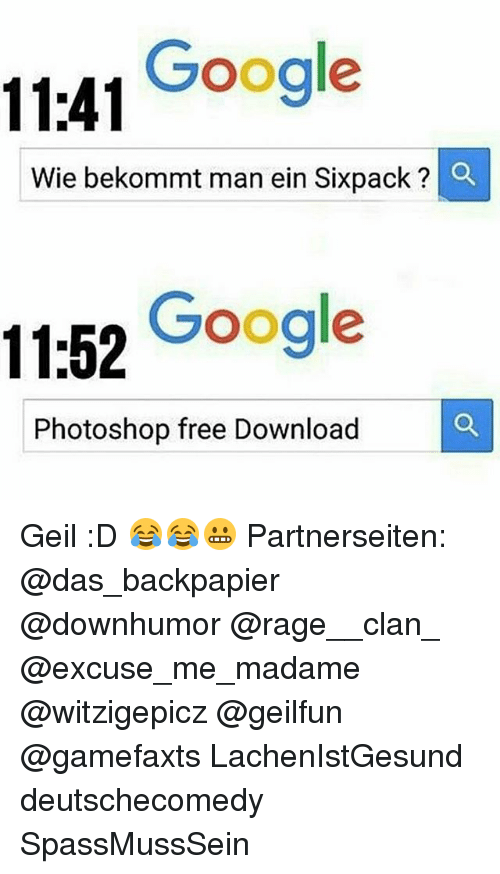 Photoshoper: 1141 Google  Wie bekommt man ein Sixpack? O  11:52 Google  Photoshop free Download Geil :D 😂😂😬 Partnerseiten: @das_backpapier @downhumor @rage__clan_ @excuse_me_madame @witzigepicz @geilfun @gamefaxts LachenIstGesund deutschecomedy SpassMussSein