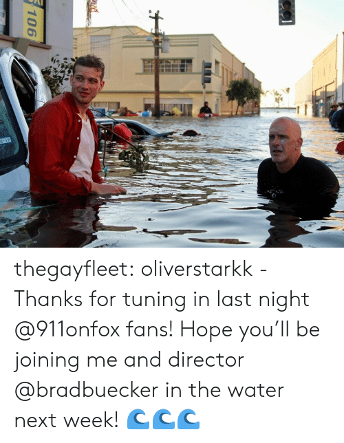 Joining: 117  106 thegayfleet:  oliverstarkk -  Thanks for tuning in last night @911onfox fans! Hope you'll be joining me and director @bradbuecker in the water next week! 🌊🌊🌊