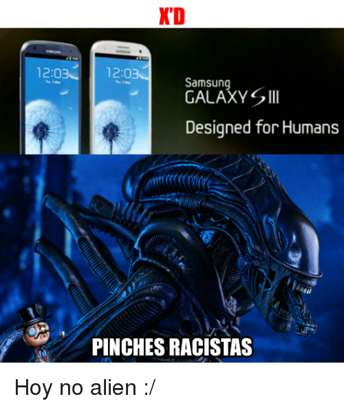 Pinches: 12:03  KD  12:0  Samsung  GALAXY S Ill  Designed for Humans  PINCHES RACISTAS Hoy no alien :/