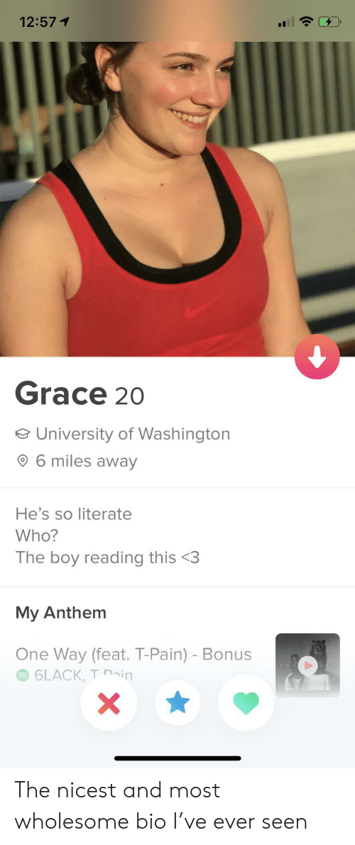 washington: 12:571  Grace 20  e University of Washington  6 miles away  He's so literate  Who?  The boy reading this <3  My Anthem  One Way (feat. T-Pain) - Bonus  6LACK, T ain  X The nicest and most wholesome bio I've ever seen
