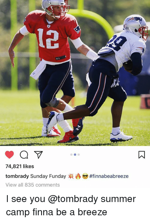 Sunday Funday: 12  74,821 likes  tom brady Sunday Funday  View all 835 comments  I see you @tombrady summer camp finna be a breeze