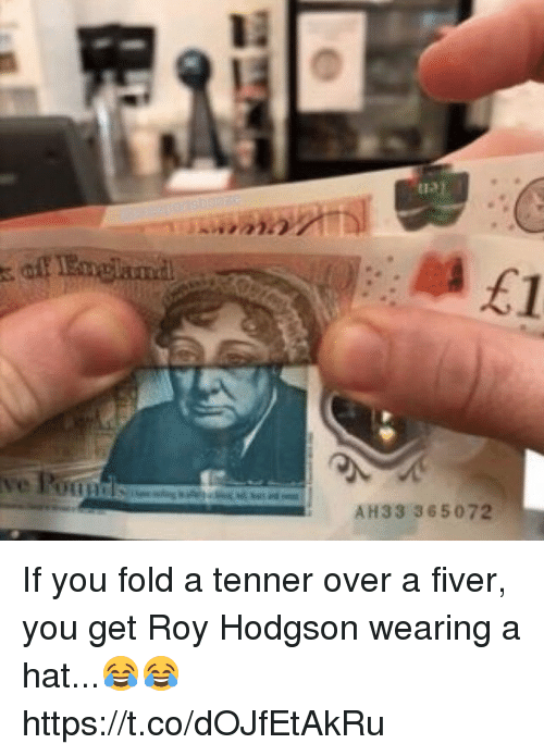 roy hodgson: 12  AH33 365072 If you fold a tenner over a fiver, you get Roy Hodgson wearing a hat...😂😂 https://t.co/dOJfEtAkRu