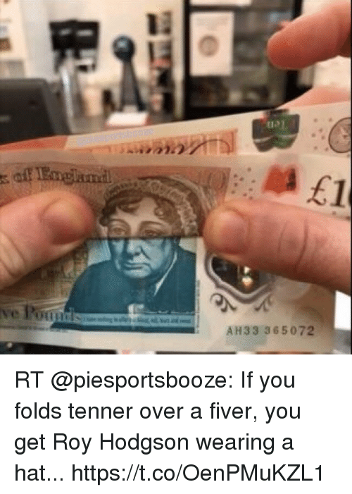 roy hodgson: 12  AH33 365072 RT @piesportsbooze: If you folds tenner over a fiver, you get Roy Hodgson wearing a hat... https://t.co/OenPMuKZL1